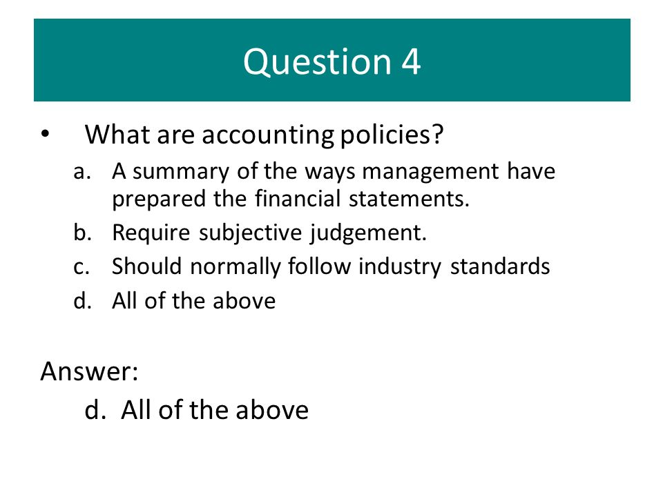 Question 4 What are accounting policies Answer: d. All of the above