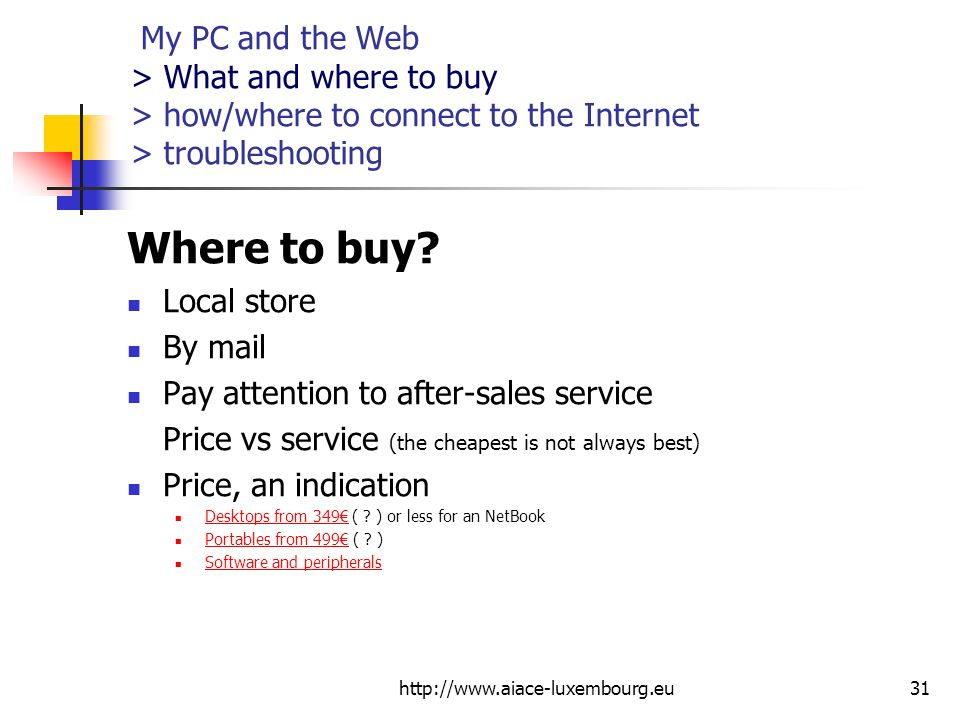 My PC and the Web > What and where to buy > how/where to connect to the Internet > troubleshooting Where to buy