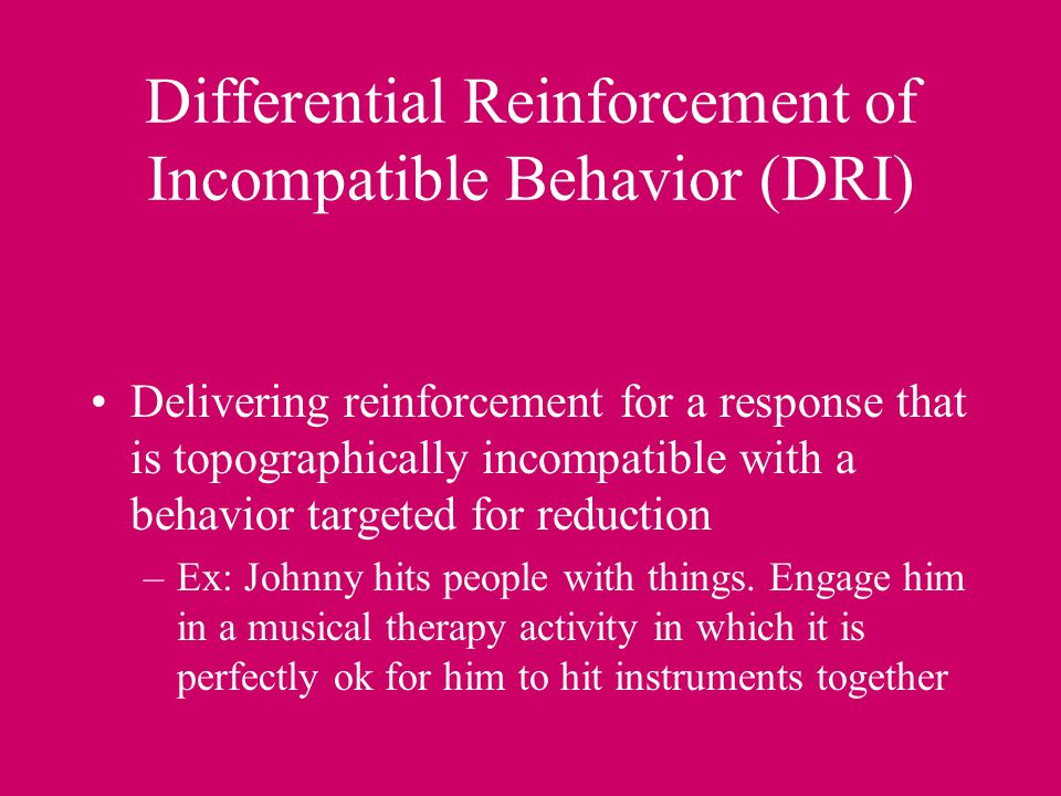 Differential Reinforcement of Incompatible Behavior (DRI)