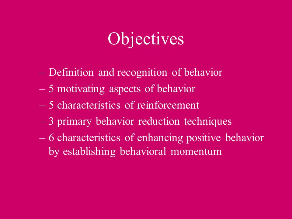Objectives Definition and recognition of behavior