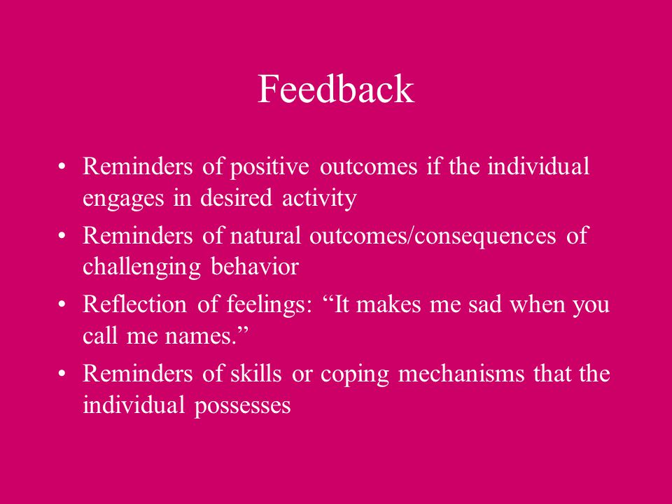 Feedback Reminders of positive outcomes if the individual engages in desired activity.