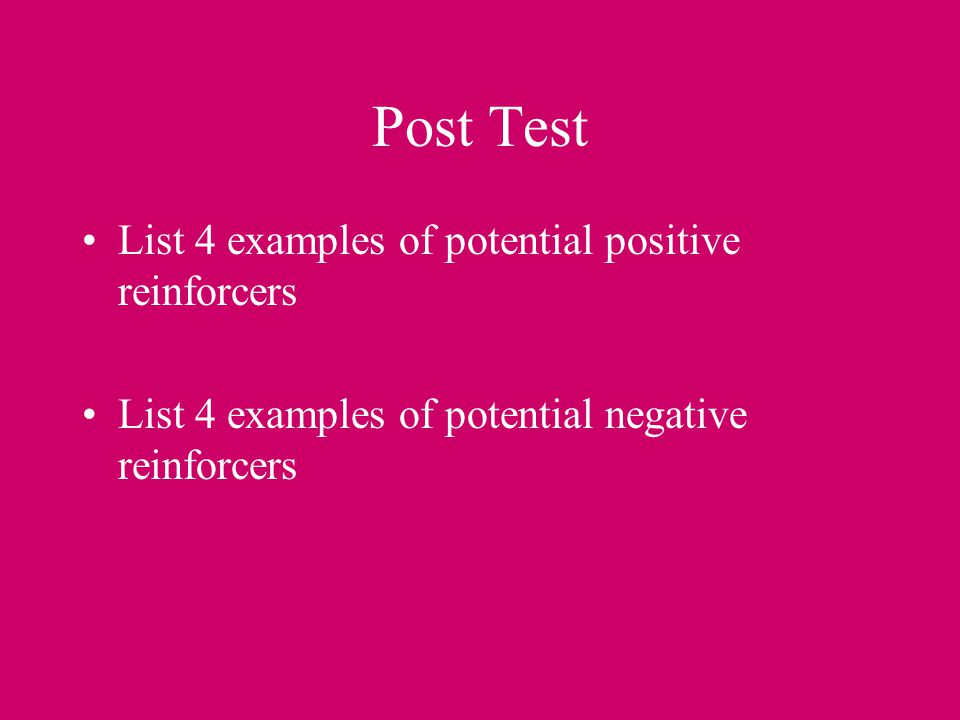 Post Test List 4 examples of potential positive reinforcers