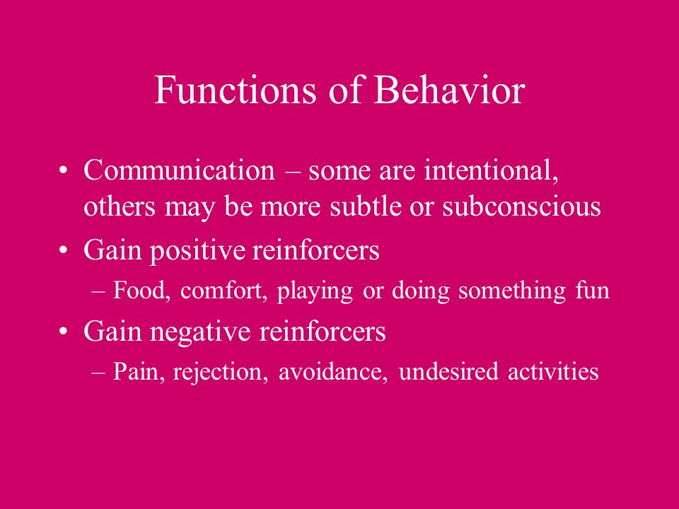 Functions of Behavior Communication – some are intentional, others may be more subtle or subconscious.
