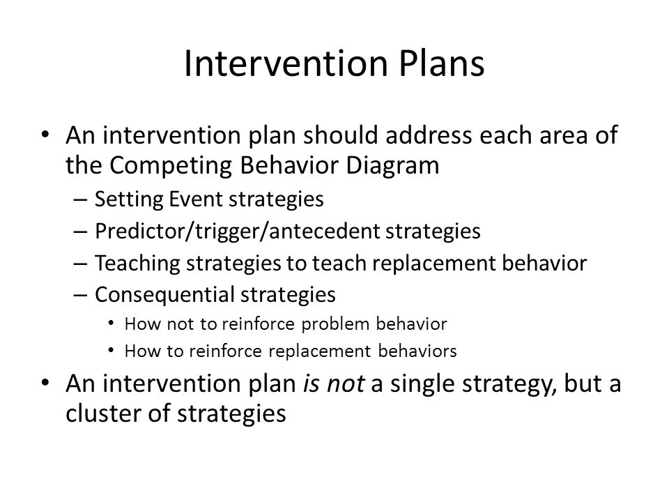 Intervention Plans An intervention plan should address each area of the Competing Behavior Diagram.