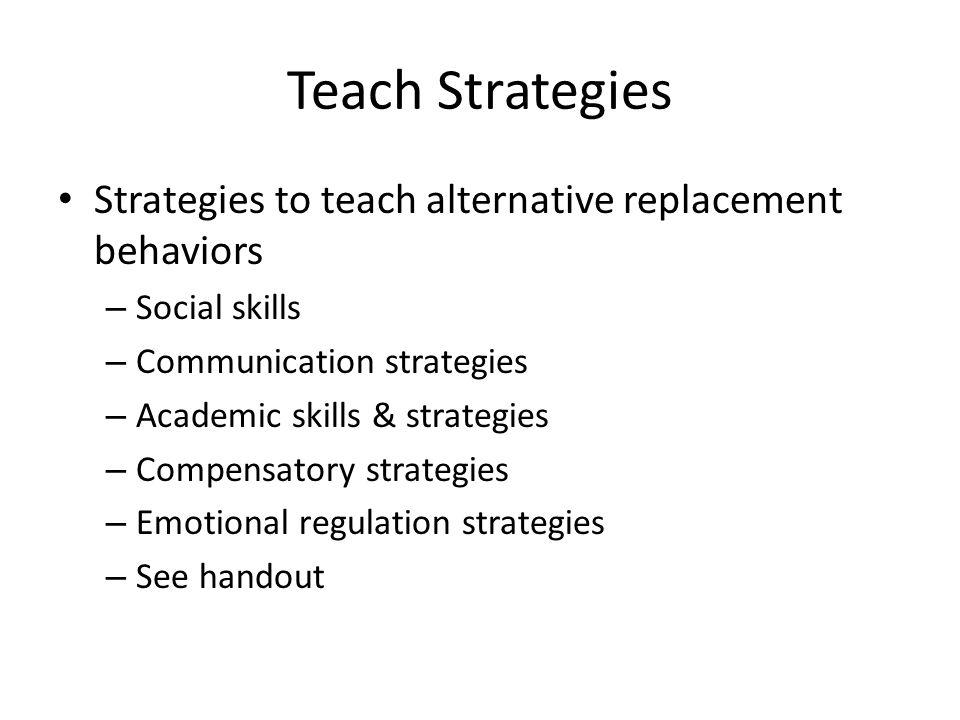 Teach Strategies Strategies to teach alternative replacement behaviors