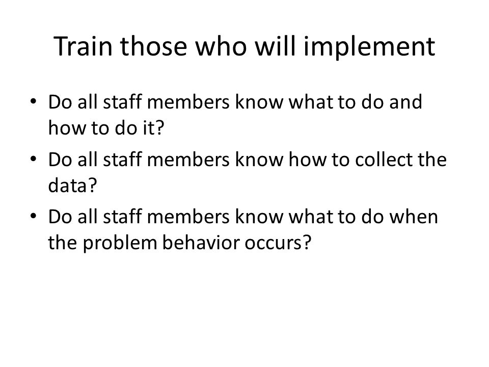 Train those who will implement