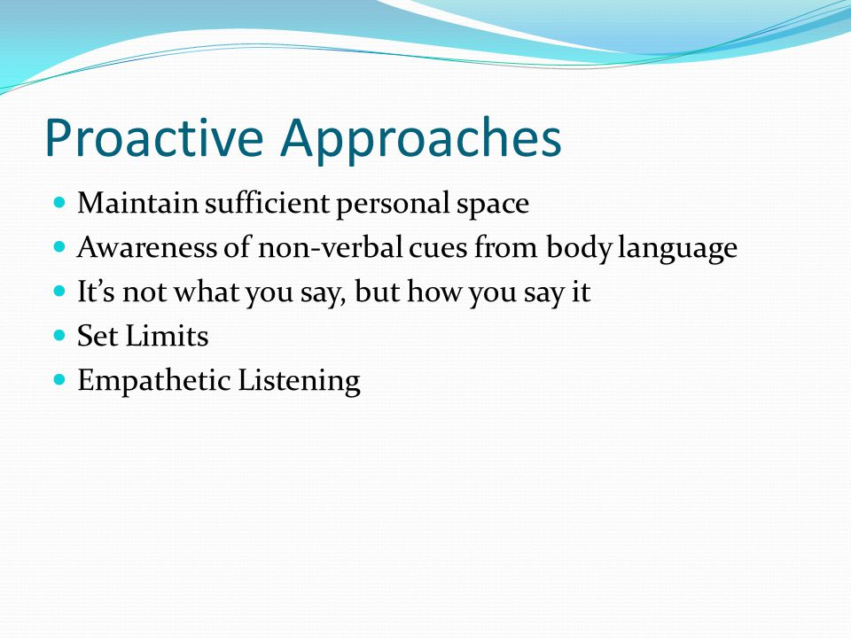 Proactive Approaches Maintain sufficient personal space