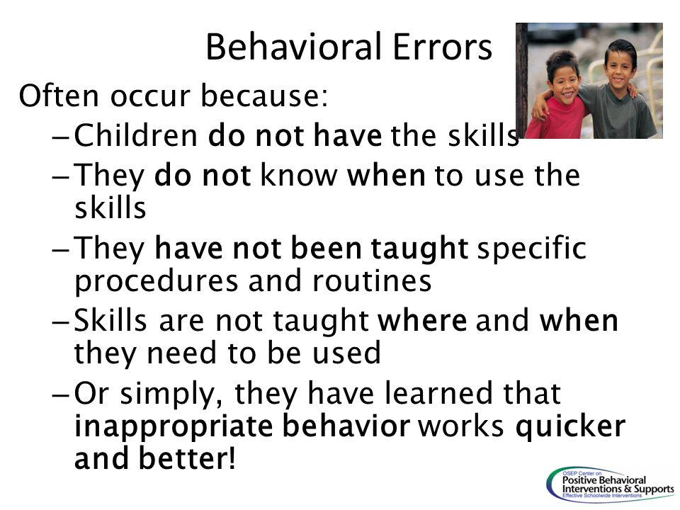 Behavioral Errors Often occur because: Children do not have the skills