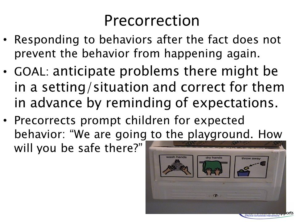 Precorrection Responding to behaviors after the fact does not prevent the behavior from happening again.