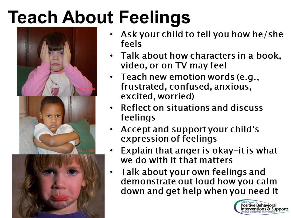 Teach About Feelings Ask your child to tell you how he/she feels
