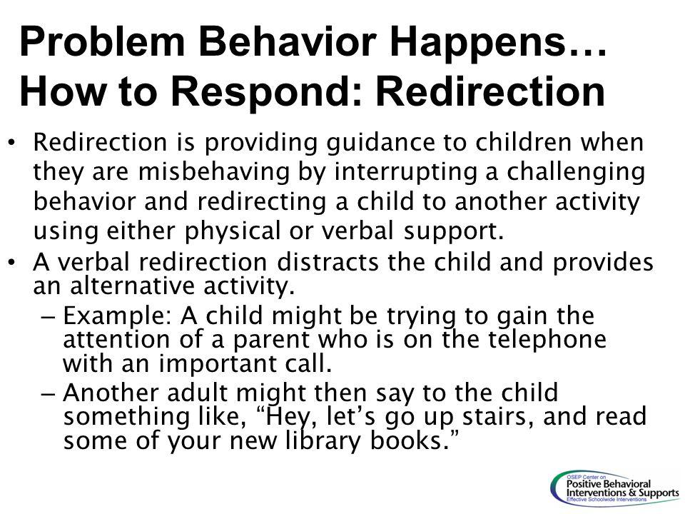Problem Behavior Happens… How to Respond: Redirection