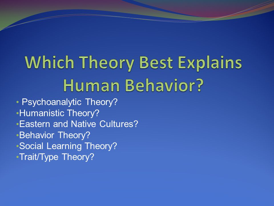 Which Theory Best Explains Human Behavior