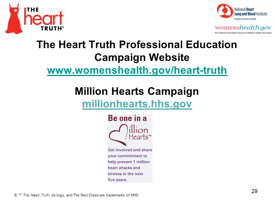 4/5/2017 The Heart Truth Professional Education Campaign Website www.womenshealth.gov/heart-truth Million Hearts Campaign millionhearts.hhs.gov