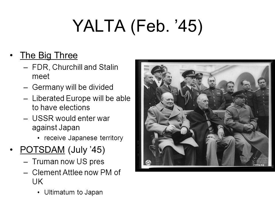 YALTA (Feb. '45) The Big Three POTSDAM (July '45)