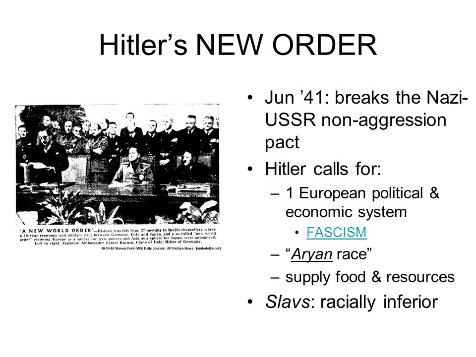 Hitler's NEW ORDER Jun '41: breaks the Nazi-USSR non-aggression pact