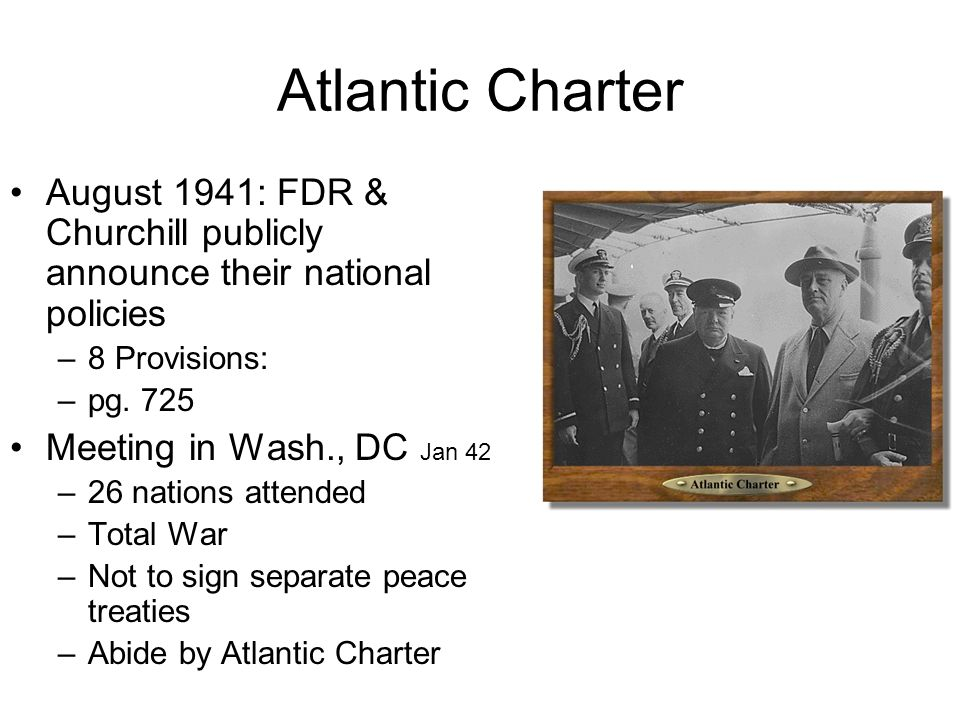 Atlantic Charter August 1941: FDR & Churchill publicly announce their national policies. 8 Provisions: