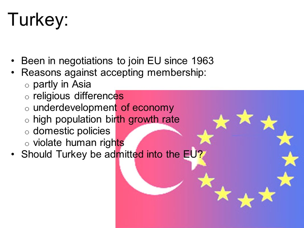 Turkey: Been in negotiations to join EU since 1963
