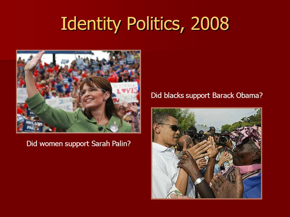 Identity Politics, 2008 Identity Politics, 2008
