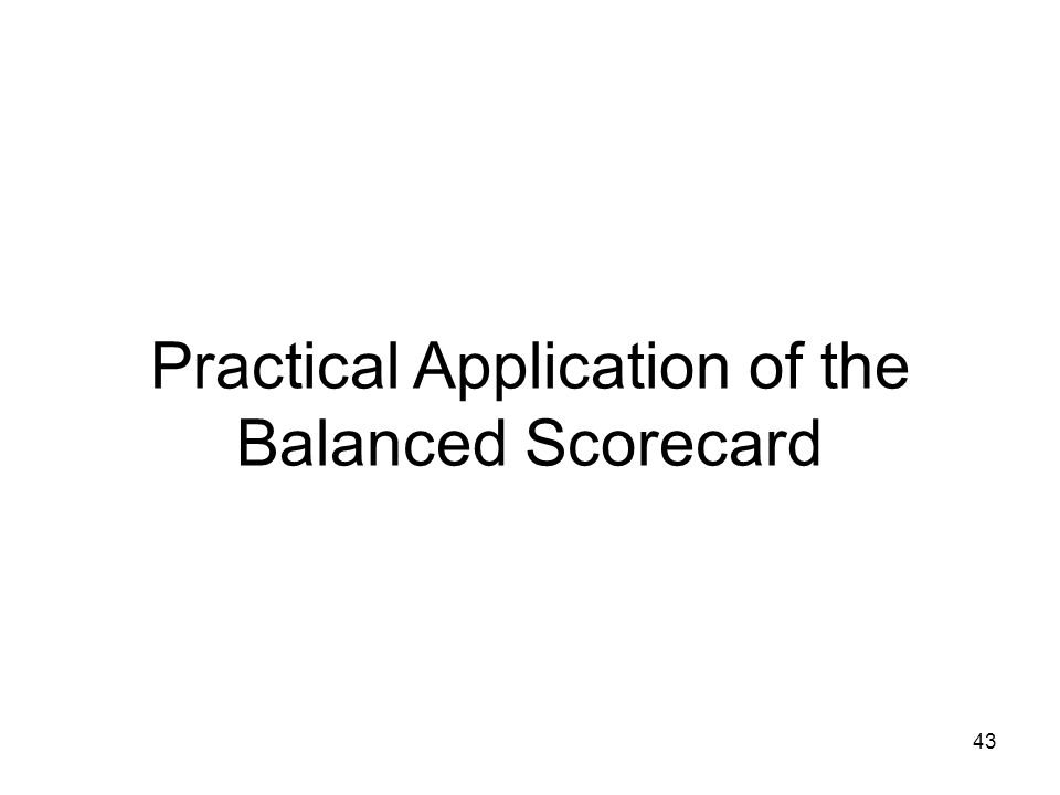Practical Application of the Balanced Scorecard