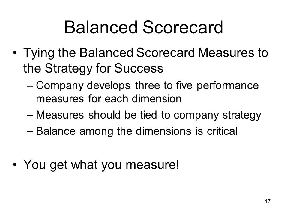 Balanced Scorecard Tying the Balanced Scorecard Measures to the Strategy for Success.