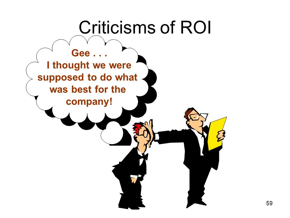 Criticisms of ROI Gee I thought we were supposed to do what