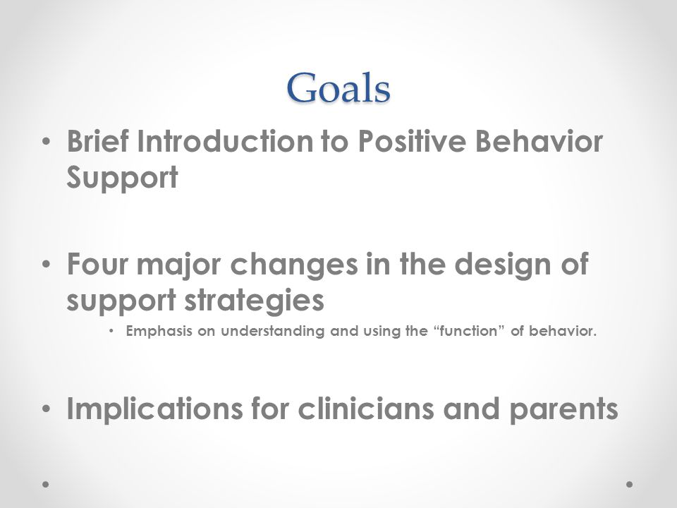 Goals Brief Introduction to Positive Behavior Support