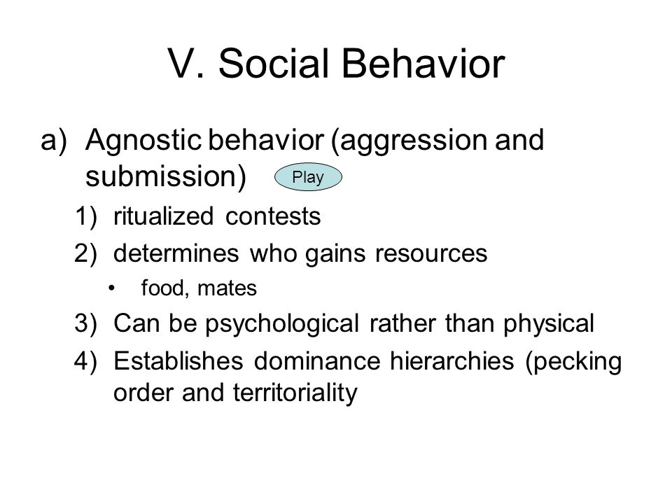 V. Social Behavior Agnostic behavior (aggression and submission)