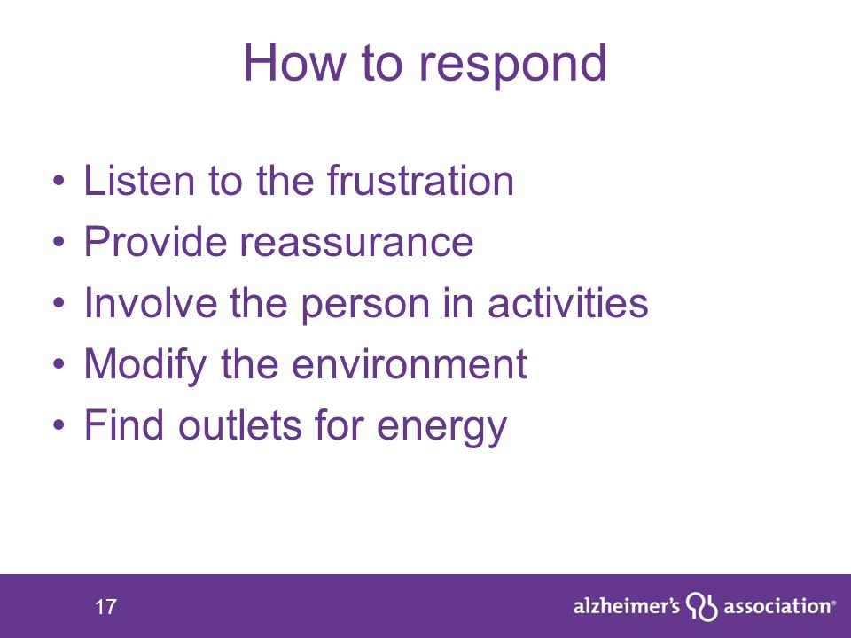 How to respond Listen to the frustration Provide reassurance
