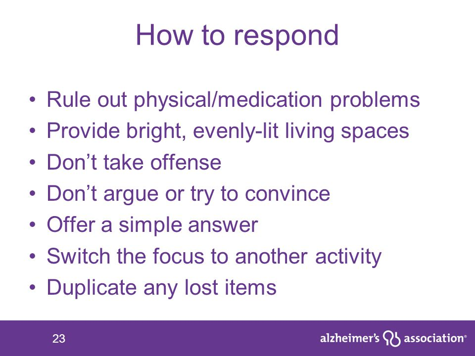 How to respond Rule out physical/medication problems