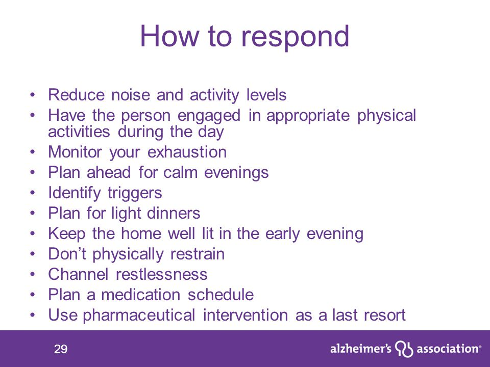 How to respond Reduce noise and activity levels