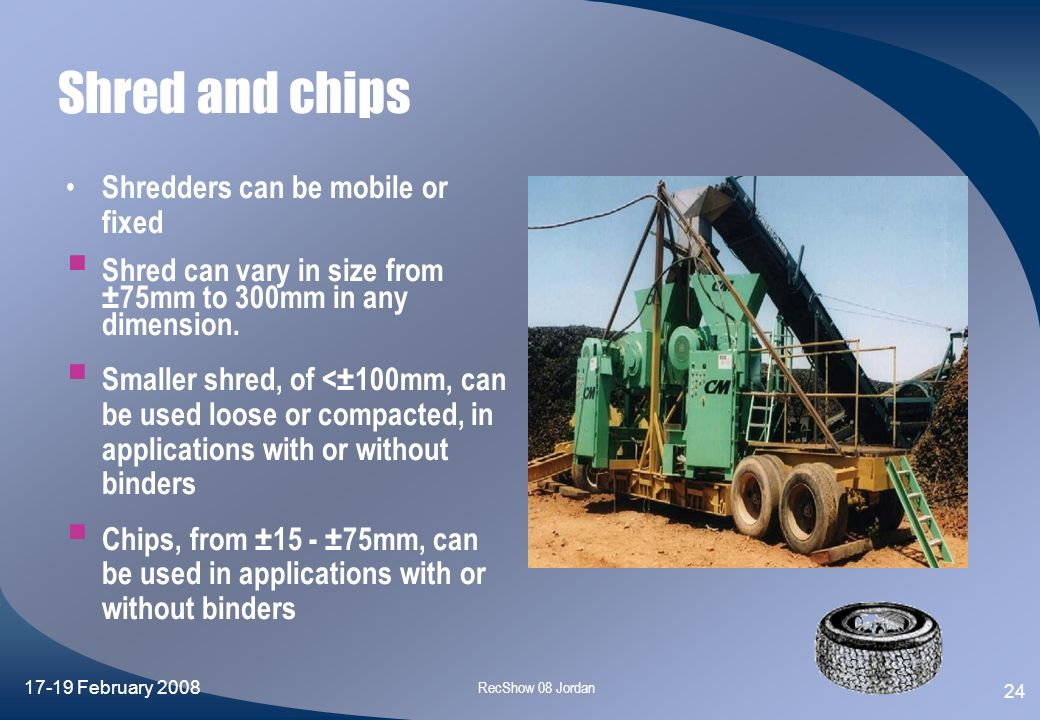 Shred and chips Shredders can be mobile or fixed