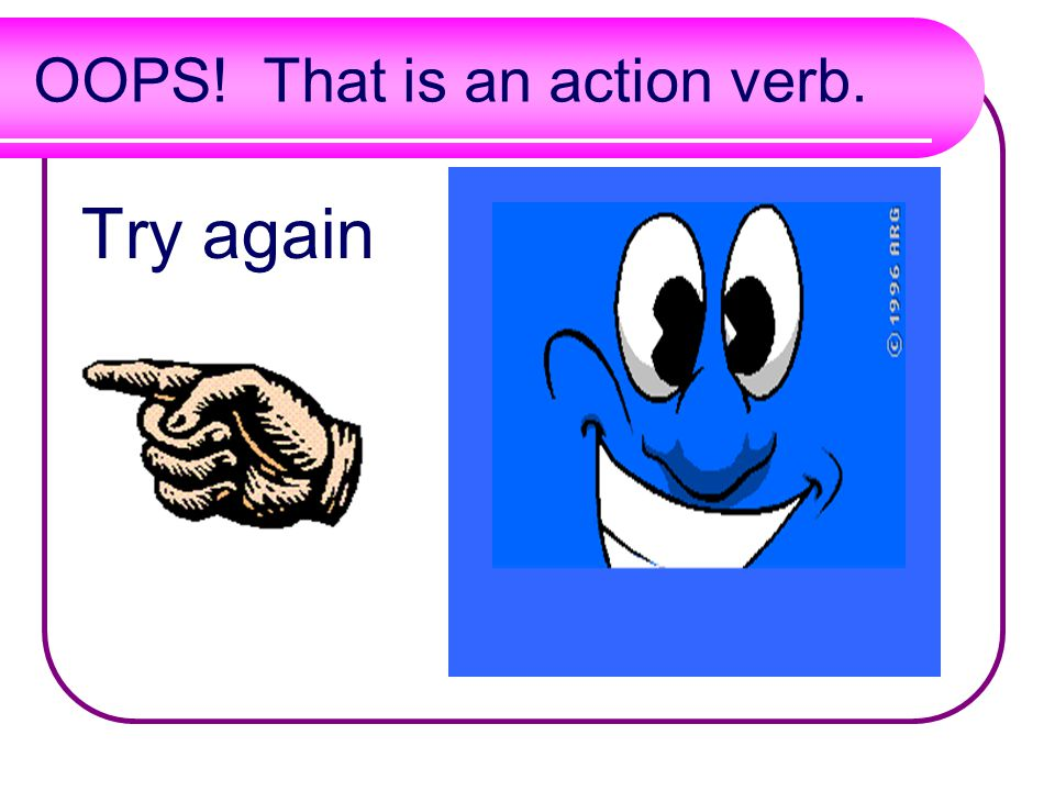 OOPS! That is an action verb.