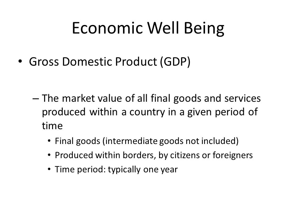 Economic Well Being Gross Domestic Product (GDP)