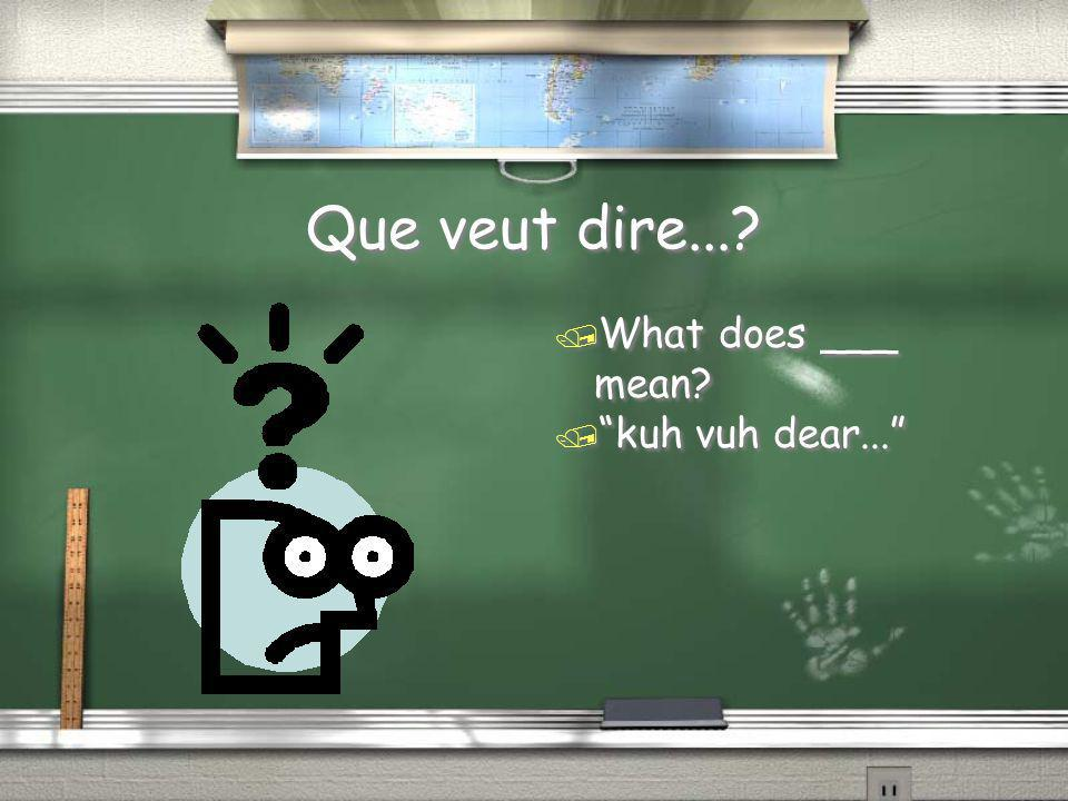 Que veut dire... What does ___ mean kuh vuh dear...
