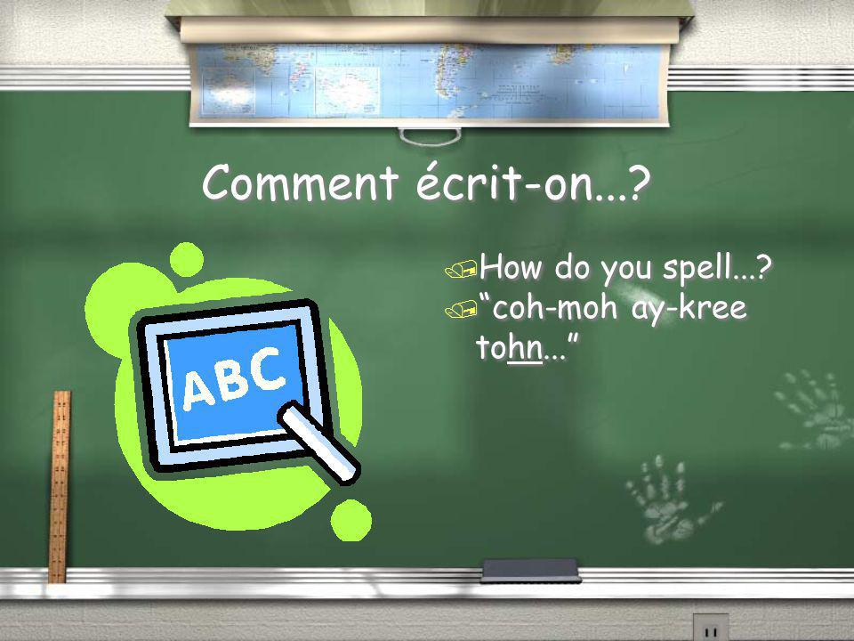 Comment écrit-on... How do you spell... coh-moh ay-kree tohn...