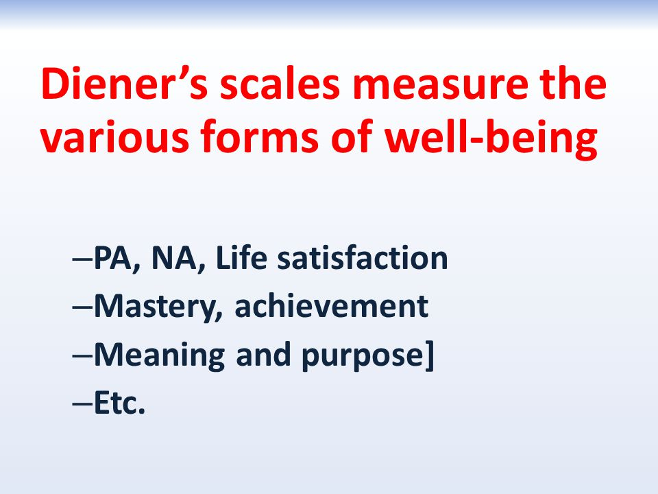 Diener's scales measure the various forms of well-being