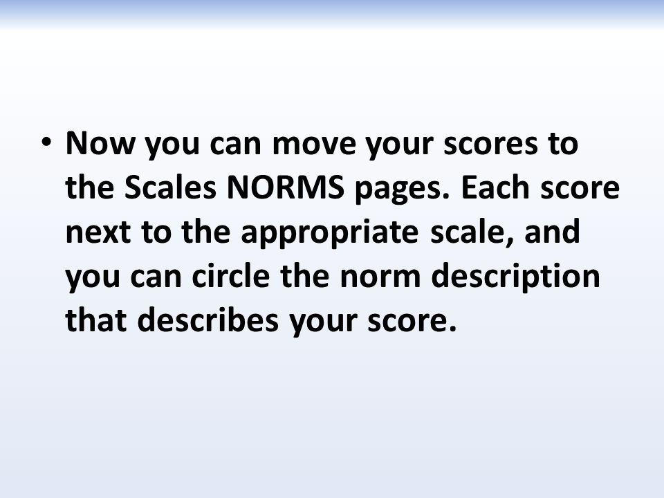 Now you can move your scores to the Scales NORMS pages