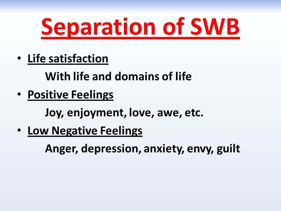 Separation of SWB Life satisfaction With life and domains of life