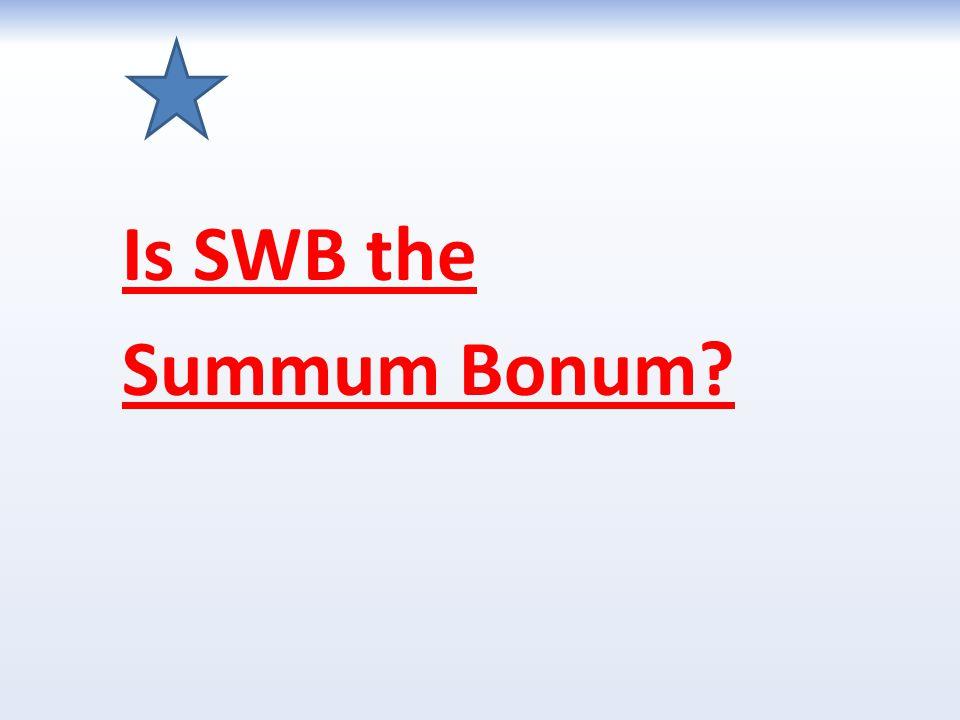 Is SWB the Summum Bonum