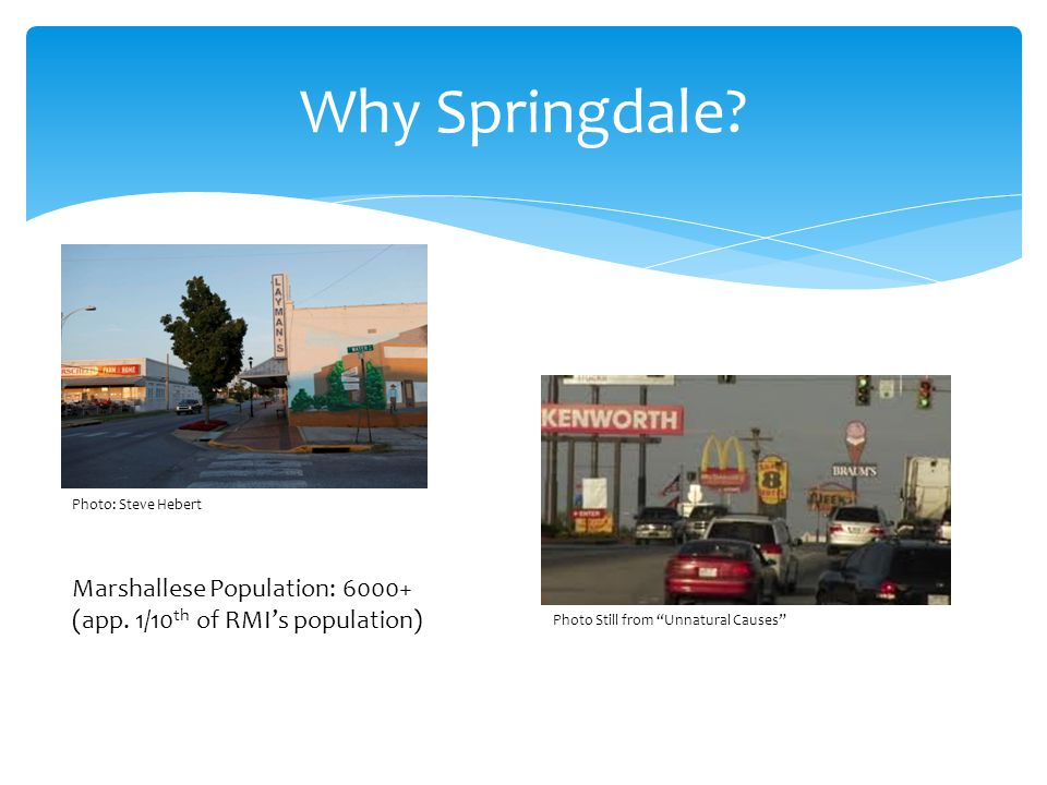 Why Springdale Photo: Steve Hebert. Marshallese Population: 6000+ (app. 1/10th of RMI's population)