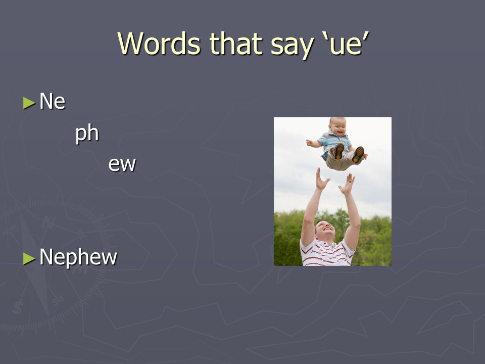Words that say 'ue' Ne ph ew Nephew