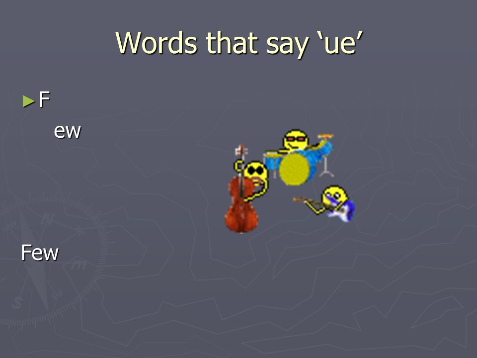 Words that say 'ue' F ew Few