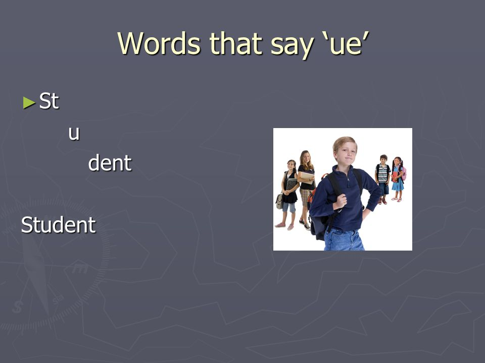 Words that say 'ue' St u dent Student