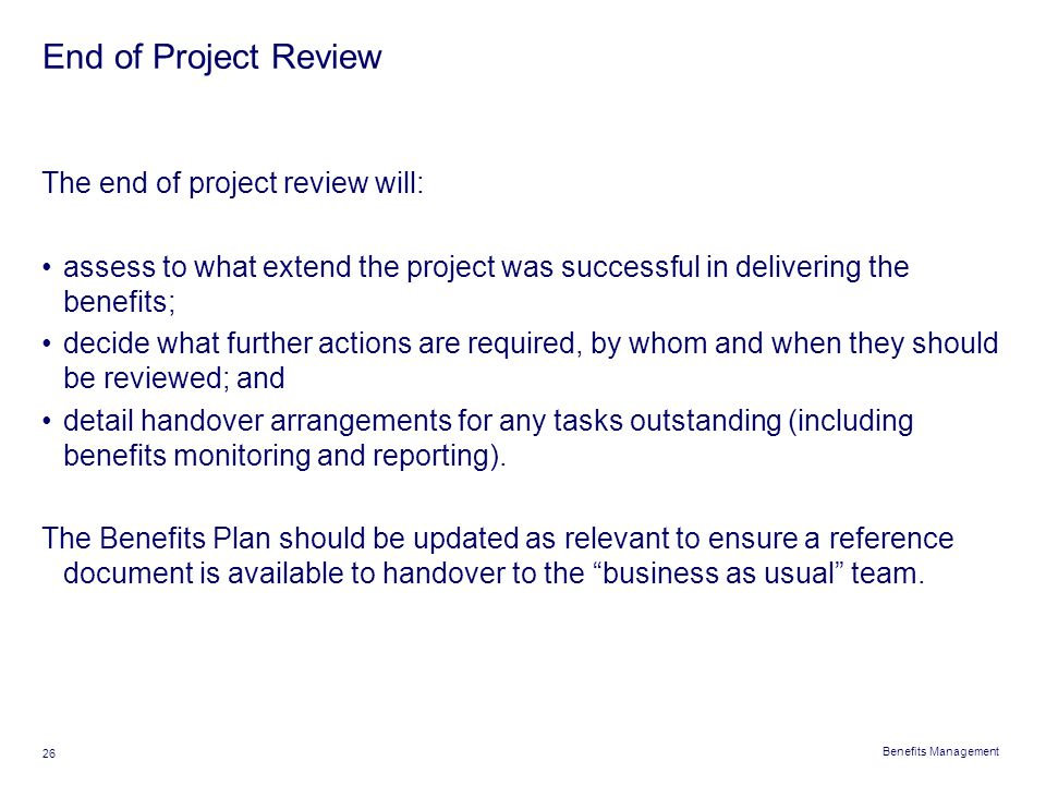 End of Project Review The end of project review will: