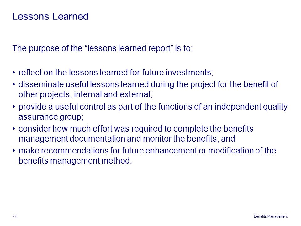 Lessons Learned The purpose of the lessons learned report is to: