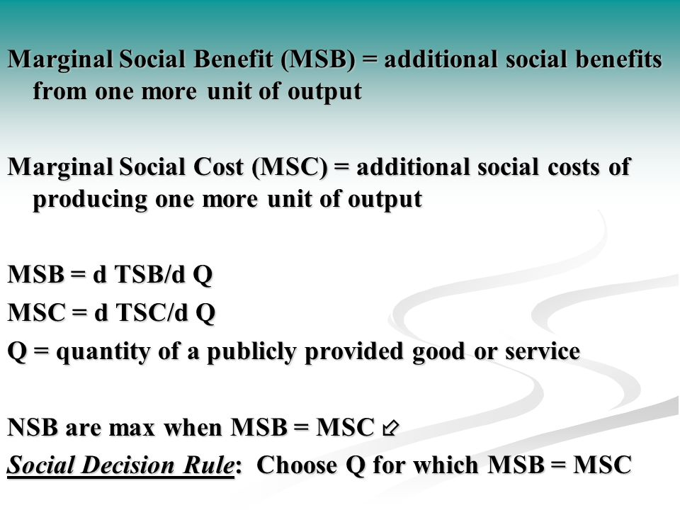 Marginal Social Benefit (MSB) = additional social benefits from one more unit of output