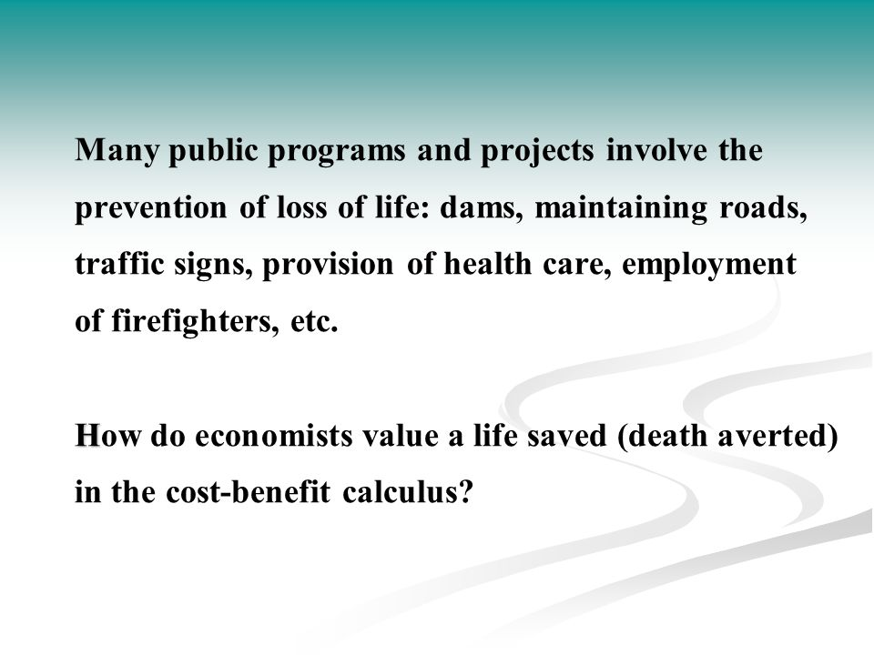 Many public programs and projects involve the prevention of loss of life: dams, maintaining roads, traffic signs, provision of health care, employment of firefighters, etc.