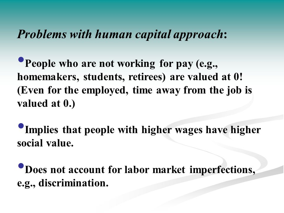 Problems with human capital approach:
