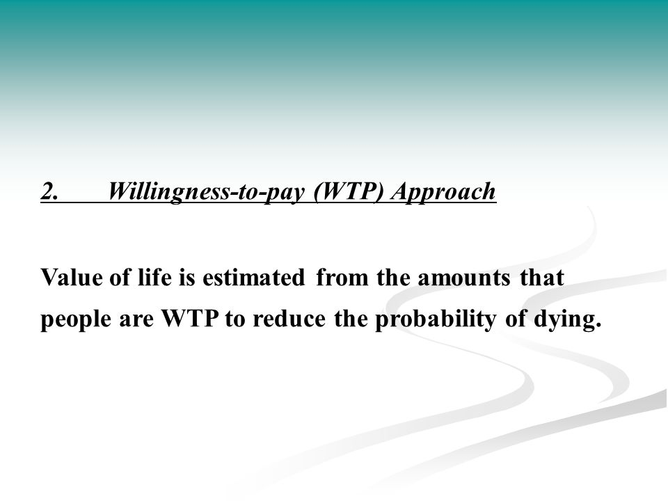 2. Willingness-to-pay (WTP) Approach