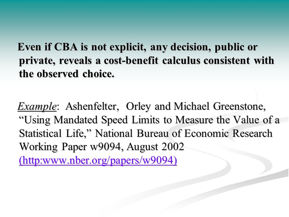 Even if CBA is not explicit, any decision, public or private, reveals a cost-benefit calculus consistent with the observed choice.